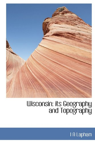 9781116232677: Wisconsin: its Geography and Topography