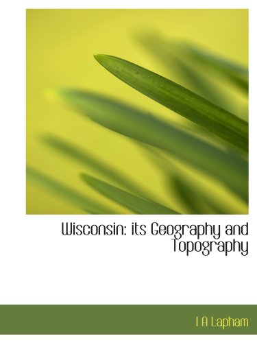 9781116232714: Wisconsin: its Geography and Topography