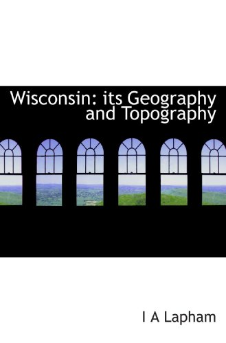 9781116232721: Wisconsin: its Geography and Topography