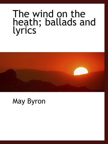 The wind on the heath; ballads and lyrics (1116233312) by May Byron