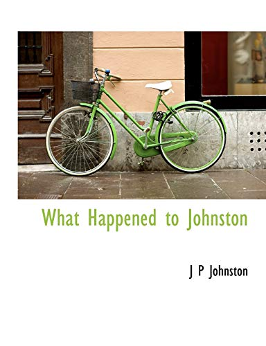 What Happened to Johnston (9781116236699) by J. P. Johnston