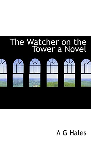 The Watcher on the Tower a Novel (1116238721) by Hales, A. G.