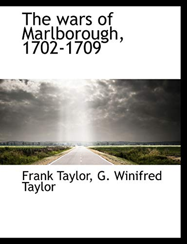 The wars of Marlborough, 1702-1709 (9781116238976) by Frank Taylor; G. Winifred Taylor