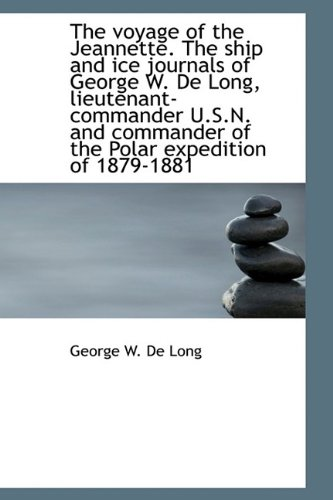 9781116240832: The voyage of the Jeannette. The ship and ice journals of George W. De Long, lieutenant-commander U.