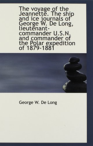 9781116240849: The voyage of the Jeannette. The ship and ice journals of George W. De Long, lieutenant-commander U.