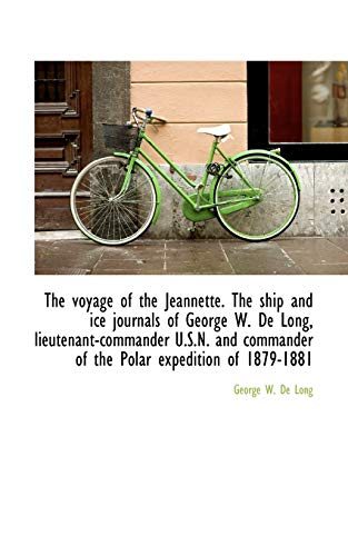 9781116240863: The voyage of the Jeannette. The ship and ice journals of George W. De Long, lieutenant-commander U.