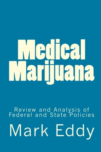 Medical Marijuana: Review and Analysis of Federal and State Policies: Mark Eddy