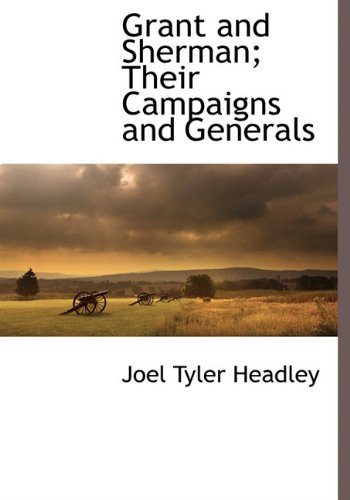 9781116264197: Grant and Sherman; Their Campaigns and Generals