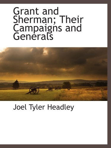 9781116264234: Grant and Sherman; Their Campaigns and Generals