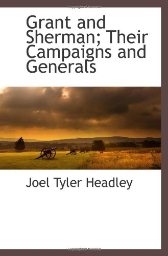 9781116264241: Grant and Sherman; Their Campaigns and Generals