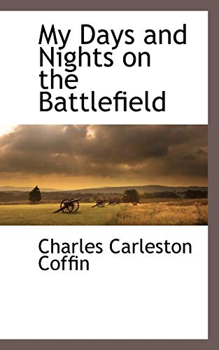9781116264463: My Days and Nights on the Battlefield