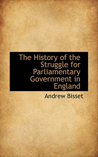 The History of the Struggle for Parliamentary: Andrew Bisset