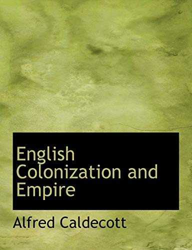 English Colonization and Empire by Alfred Caldecott: Alfred Caldecott