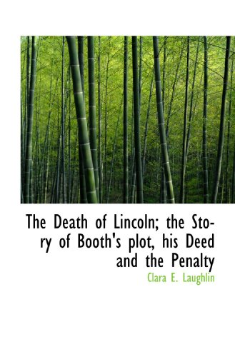 9781116270792: The Death of Lincoln; the Story of Booth's plot, his Deed and the Penalty