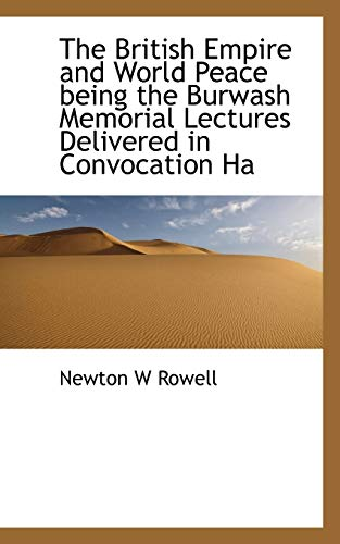The British Empire and World Peace Being: Newton W Rowell