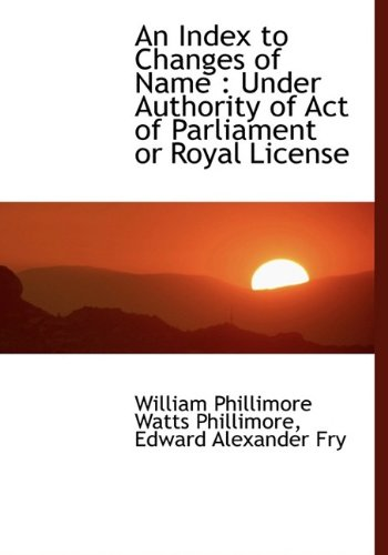 9781116275926: An Index to Changes of Name: Under Authority of Act of Parliament or Royal License