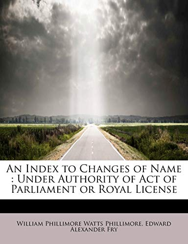 9781116275940: An Index to Changes of Name: Under Authority of Act of Parliament or Royal License