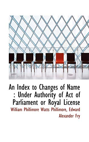 9781116275957: An Index to Changes of Name: Under Authority of Act of Parliament or Royal License