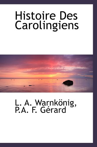 9781116288506: Histoire Des Carolingiens (French Edition)