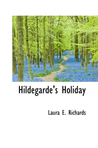 Hildegarde's Holiday (1116288524) by Laura E. Richards