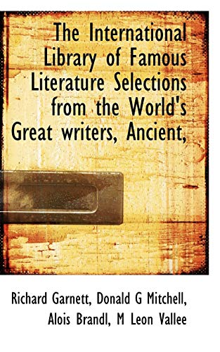9781116294644: The International Library of Famous Literature Selections from the World's Great writers, Ancient,