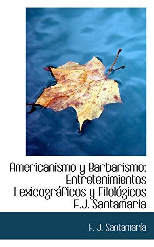 9781116299007: Americanismo y Barbarismo; Entretenimientos Lexicográficos y Filológicos F.J. Santamaria