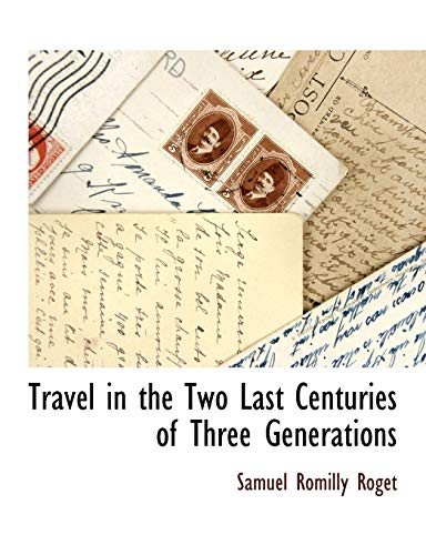 Travel in the Two Last Centuries of Three Generations: Samuel Romilly Roget