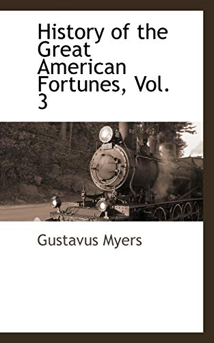 9781116314755: History of the Great American Fortunes, Vol. 3