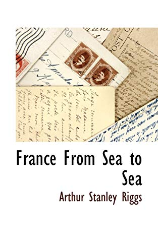 France From Sea to Sea: Arthur Stanley Riggs