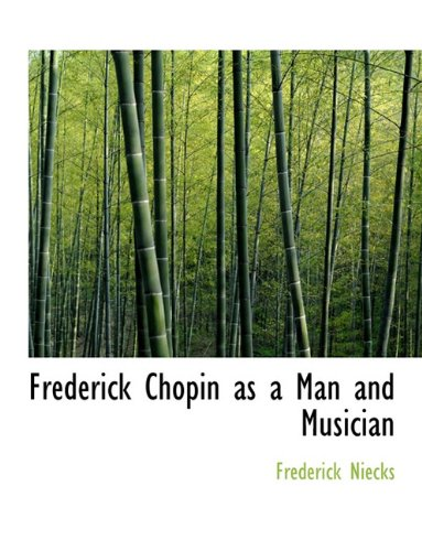 9781116324990: Frederick Chopin as a Man and Musician