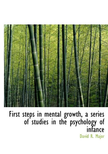 9781116325942: First Steps in Mental Growth, a Series of Studies in the Psychology of Infance