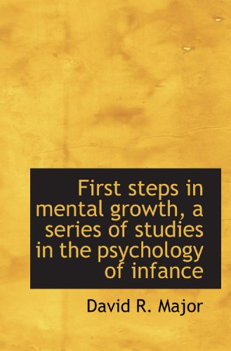 9781116325997: First steps in mental growth, a series of studies in the psychology of infance
