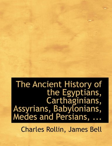 The Ancient History of the Egyptians, Carthaginians, Assyrians, Babylonians, Medes and Persians, .:...