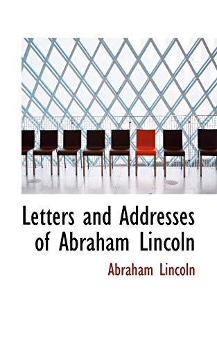 Letters and Addresses of Abraham Lincoln (9781116335798) by Abraham Lincoln