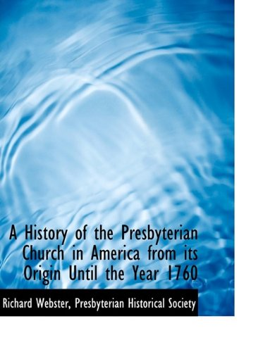 A History of the Presbyterian Church in America from its Origin Until the Year 1760 (1116337800) by Webster, Richard