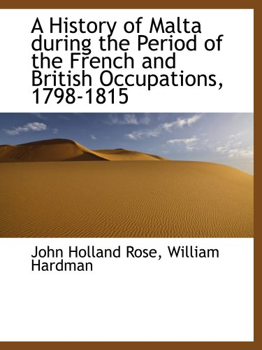A History of Malta during the Period: Rose, John Holland