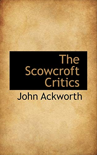 The Scowcroft Critics (Paperback): John Ackworth