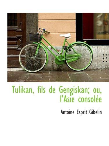 9781116347708: Tulikan, fils de Gengiskan; ou, l'Asie consolée (French Edition)