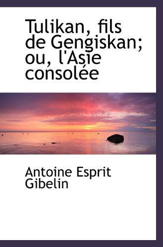 9781116347715: Tulikan, fils de Gengiskan; ou, l'Asie consolée (French Edition)