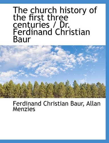 9781116348668: The church history of the first three centuries / Dr. Ferdinand Christian Baur