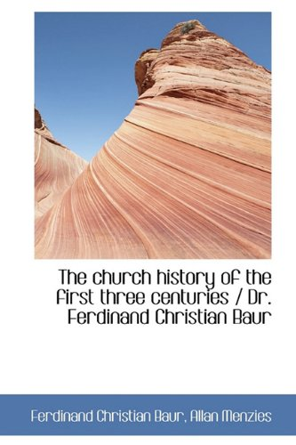 9781116348675: The Church History of the First Three Centuries / Dr. Ferdinand Christian Baur
