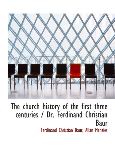 9781116348705: The church history of the first three centuries / Dr. Ferdinand Christian Baur