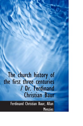 9781116348712: The church history of the first three centuries / Dr. Ferdinand Christian Baur