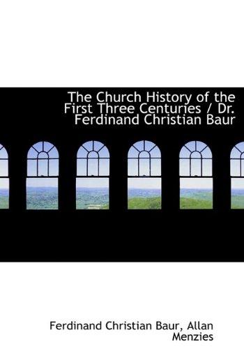 9781116348729: The Church History of the First Three Centuries / Dr. Ferdinand Christian Baur