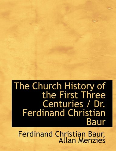 9781116348736: The Church History of the First Three Centuries / Dr. Ferdinand Christian Baur