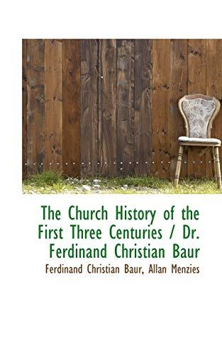 9781116348750: The Church History of the First Three Centuries / Dr. Ferdinand Christian Baur