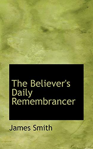9781116351156: The Believer's Daily Remembrancer
