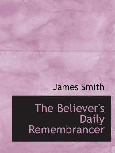 9781116351163: The Believer's Daily Remembrancer
