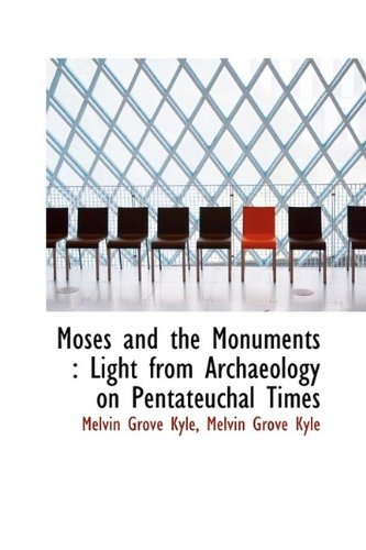 9781116354652: Moses and the Monuments: Light from Archaeology on Pentateuchal Times