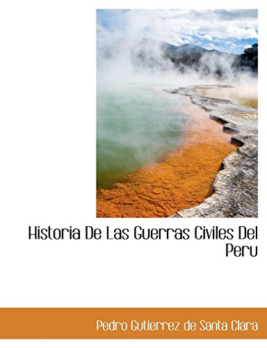 9781116376722: Historia de Las Guerras Civiles del Peru (Spanish Edition)